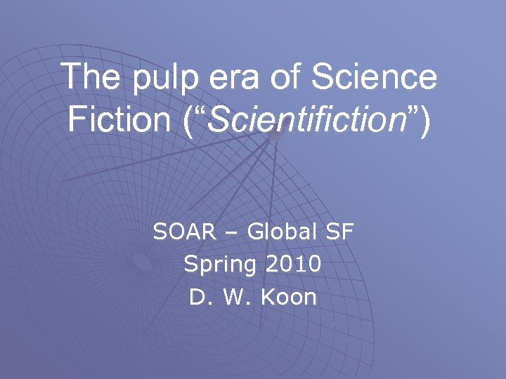 "The pulp era of Science Fiction (""Scientifiction"") SOAR – Global SF Spring 2010 D."