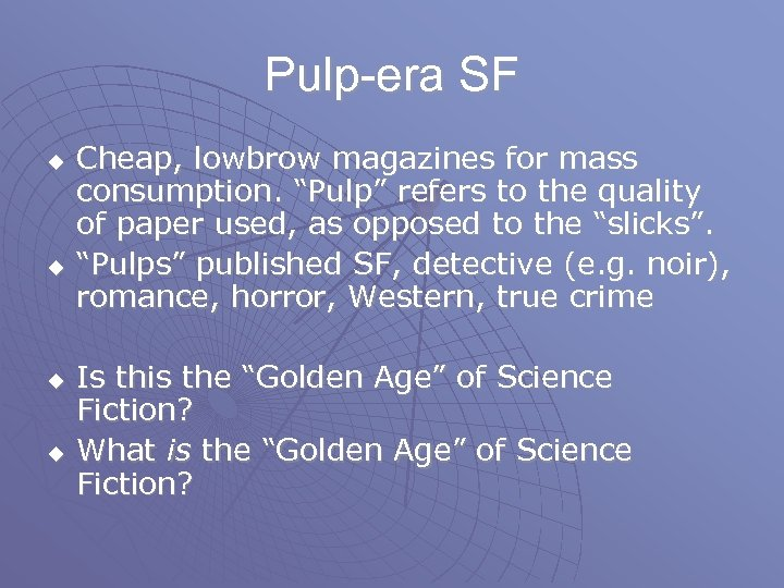"Pulp-era SF u u Cheap, lowbrow magazines for mass consumption. ""Pulp"" refers to the"