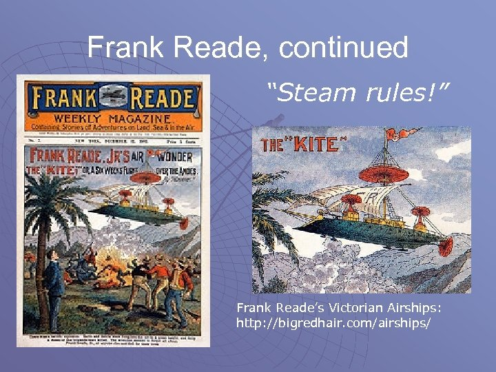"Frank Reade, continued ""Steam rules!"" Frank Reade's Victorian Airships: http: //bigredhair. com/airships/"