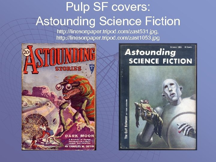 Pulp SF covers: Astounding Science Fiction http: //linesonpaper. tripod. com/zast 531. jpg, http: //linesonpaper.