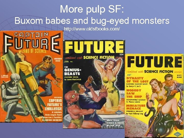 More pulp SF: Buxom babes and bug-eyed monsters http: //www. oldsfbooks. com/