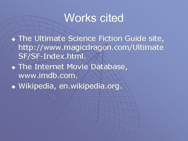 Works cited u u u The Ultimate Science Fiction Guide site, http: //www. magicdragon.