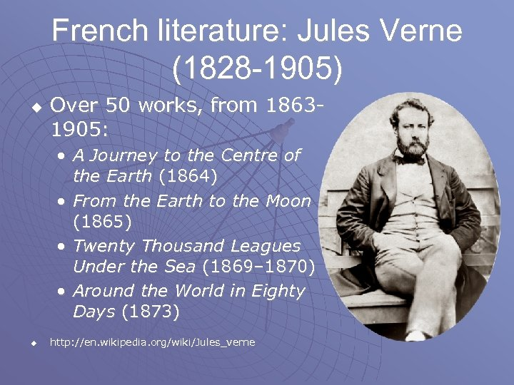French literature: Jules Verne (1828 -1905) u Over 50 works, from 18631905: • A