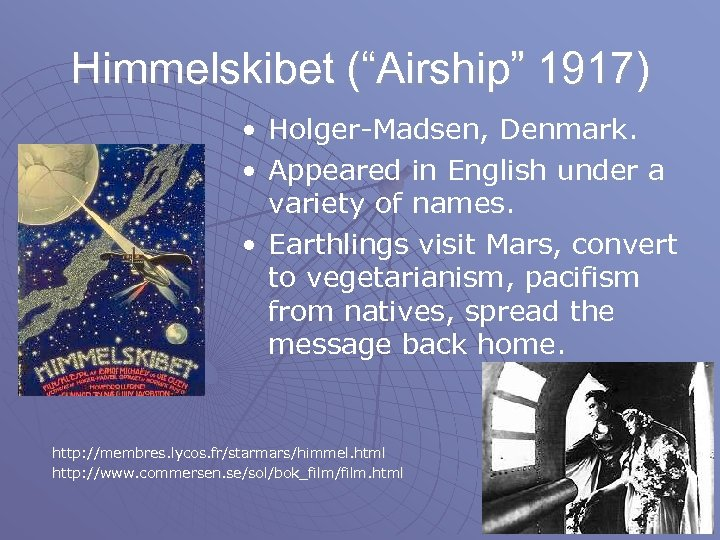 "Himmelskibet (""Airship"" 1917) • Holger-Madsen, Denmark. • Appeared in English under a variety of"