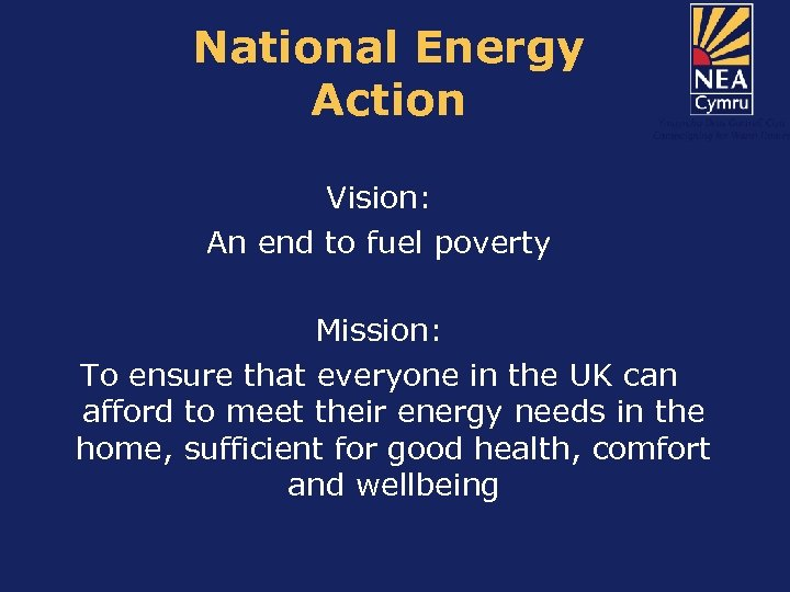 National Energy Action Vision: An end to fuel poverty Mission: To ensure that everyone