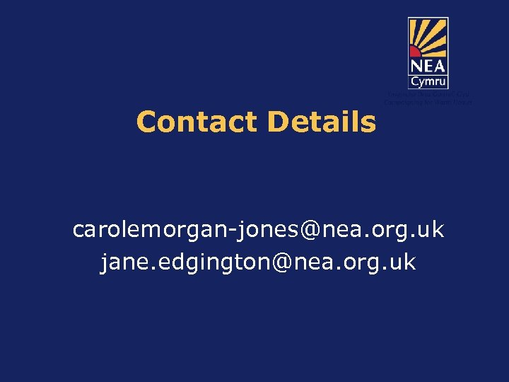 Contact Details carolemorgan-jones@nea. org. uk jane. edgington@nea. org. uk