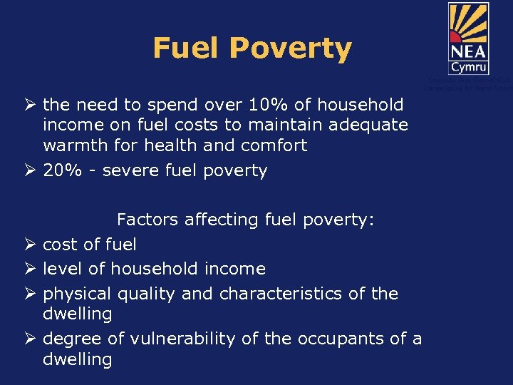 Fuel Poverty Ø the need to spend over 10% of household income on fuel