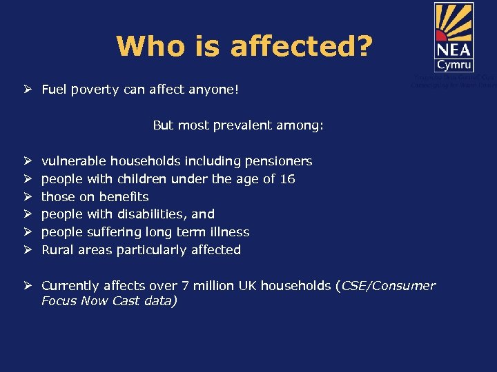 Who is affected? Ø Fuel poverty can affect anyone! But most prevalent among: Ø
