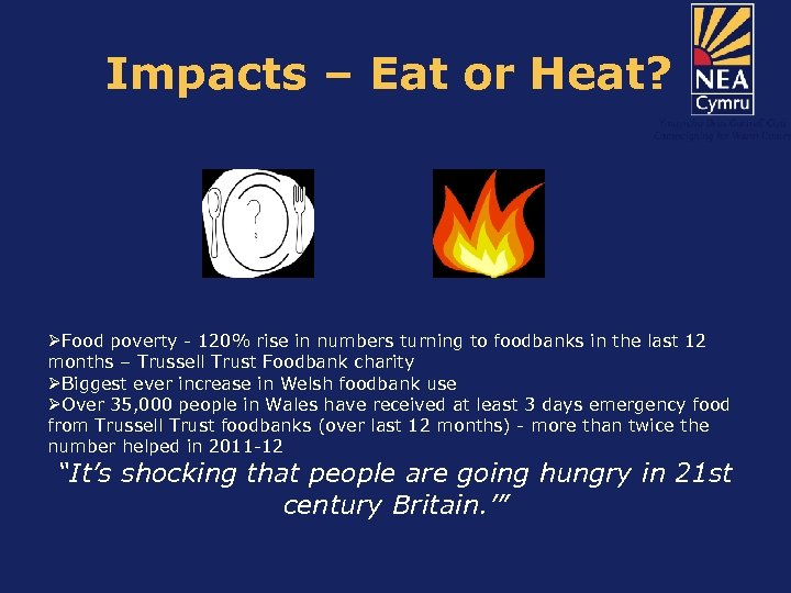 Impacts – Eat or Heat? ØFood poverty - 120% rise in numbers turning to