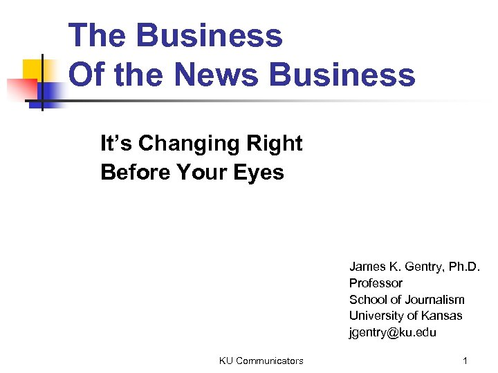 The Business Of the News Business It's Changing Right Before Your Eyes James K.