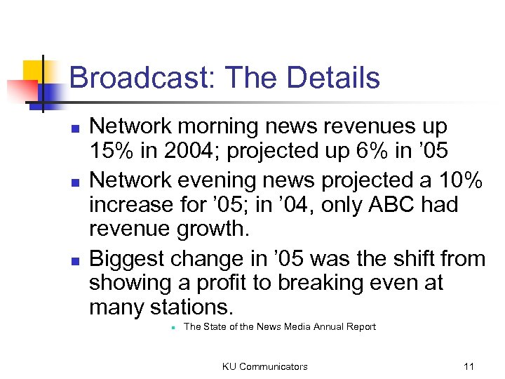 Broadcast: The Details n n n Network morning news revenues up 15% in 2004;