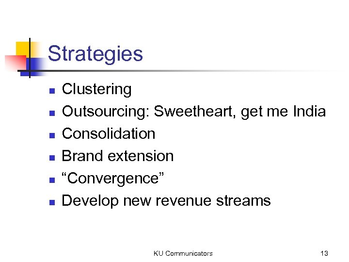"Strategies n n n Clustering Outsourcing: Sweetheart, get me India Consolidation Brand extension ""Convergence"""