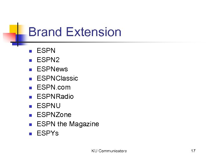 Brand Extension n n ESPN 2 ESPNews ESPNClassic ESPN. com ESPNRadio ESPNU ESPNZone ESPN