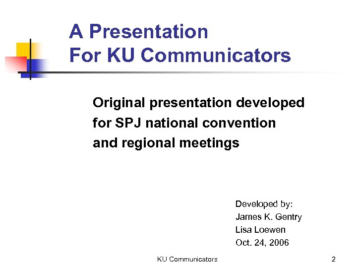 A Presentation For KU Communicators Original presentation developed for SPJ national convention and regional