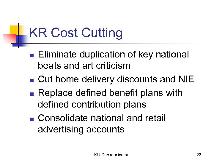 KR Cost Cutting n n Eliminate duplication of key national beats and art criticism