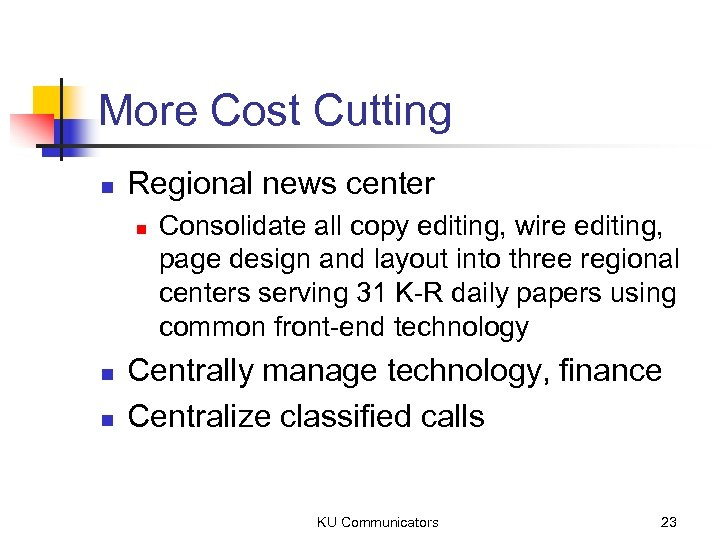 More Cost Cutting n Regional news center n n n Consolidate all copy editing,