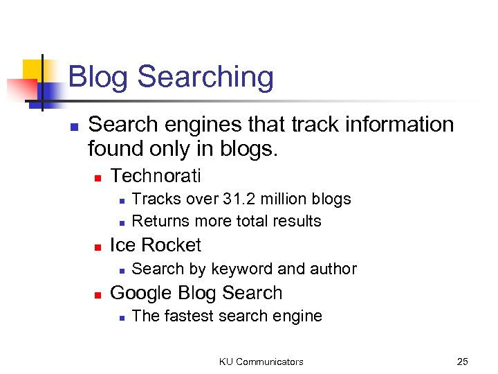 Blog Searching n Search engines that track information found only in blogs. n Technorati