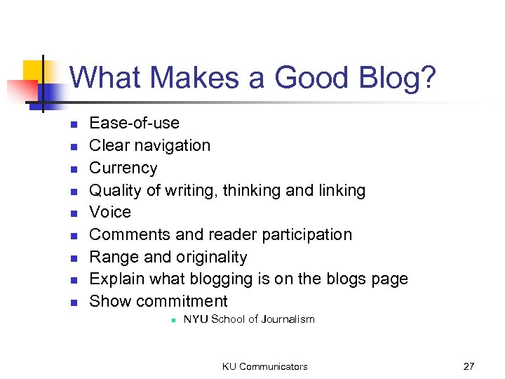 What Makes a Good Blog? n n n n n Ease-of-use Clear navigation Currency