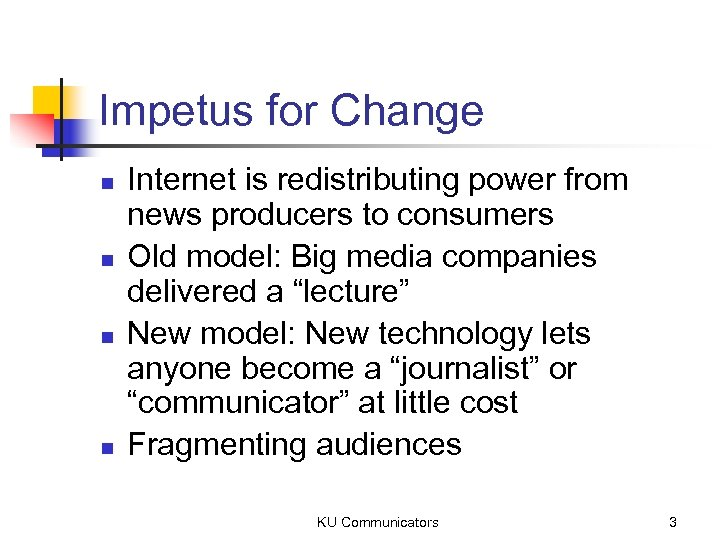 Impetus for Change n n Internet is redistributing power from news producers to consumers
