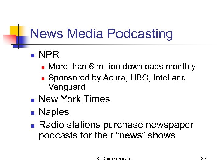 News Media Podcasting n NPR n n n More than 6 million downloads monthly