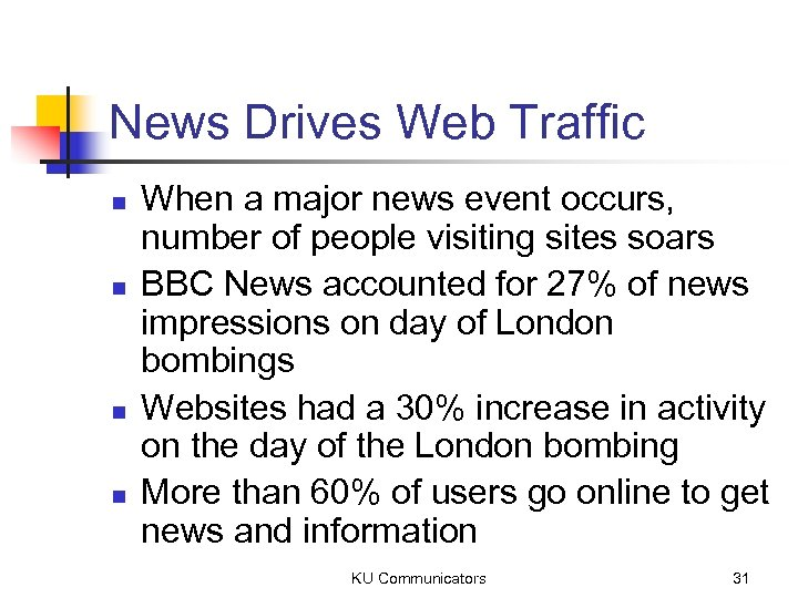 News Drives Web Traffic n n When a major news event occurs, number of
