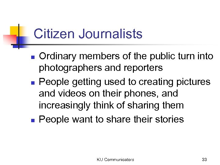 Citizen Journalists n n n Ordinary members of the public turn into photographers and