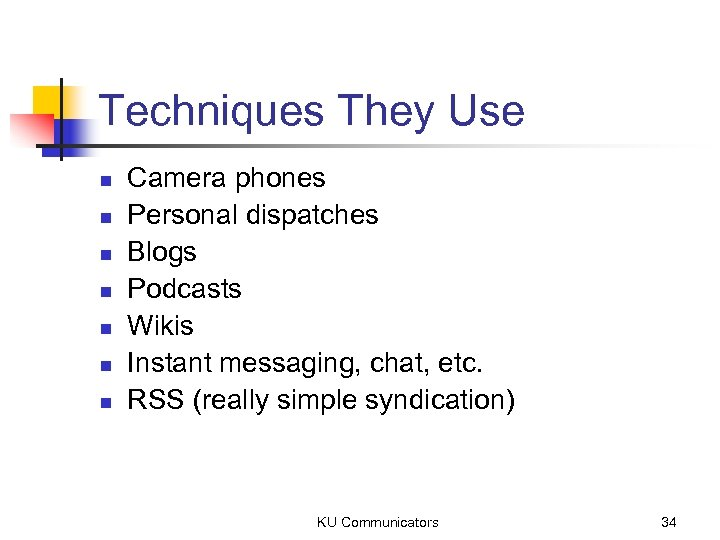 Techniques They Use n n n n Camera phones Personal dispatches Blogs Podcasts Wikis