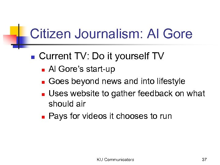 Citizen Journalism: Al Gore n Current TV: Do it yourself TV n n Al