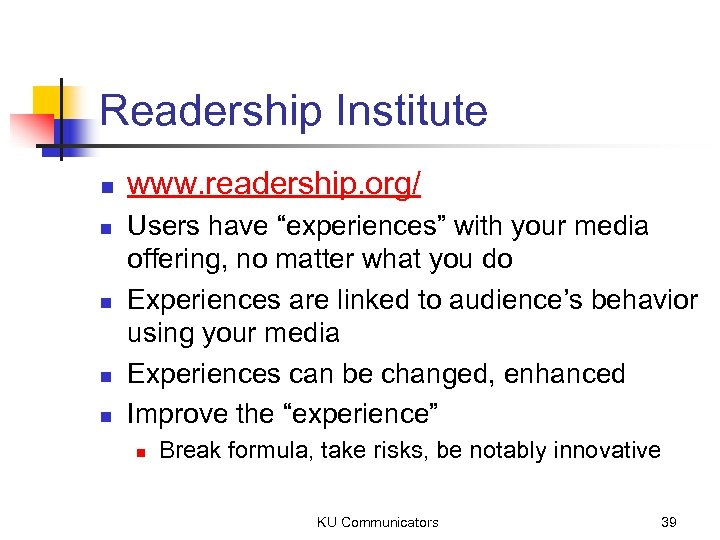 "Readership Institute n n n www. readership. org/ Users have ""experiences"" with your media"