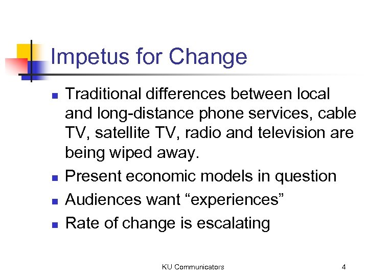 Impetus for Change n n Traditional differences between local and long-distance phone services, cable