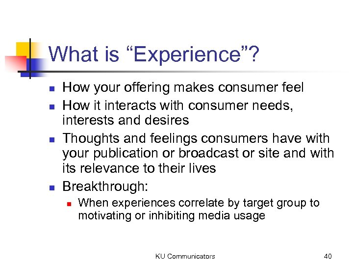 "What is ""Experience""? n n How your offering makes consumer feel How it interacts"