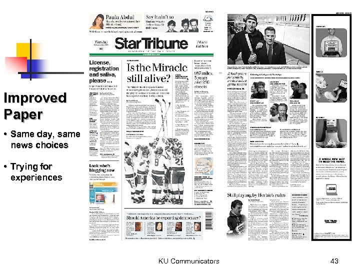 Improved Paper • Same day, same news choices • Trying for experiences KU Communicators