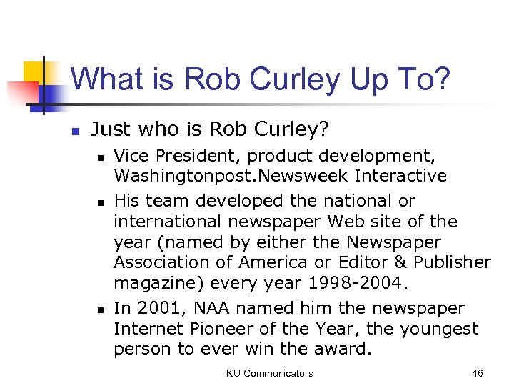 What is Rob Curley Up To? n Just who is Rob Curley? n n