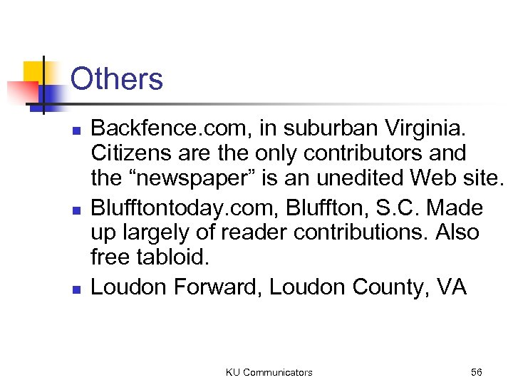 Others n n n Backfence. com, in suburban Virginia. Citizens are the only contributors