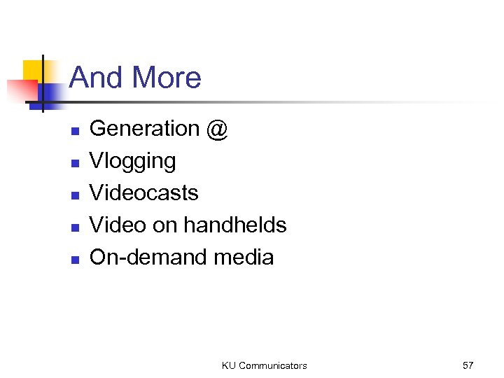 And More n n n Generation @ Vlogging Videocasts Video on handhelds On-demand media