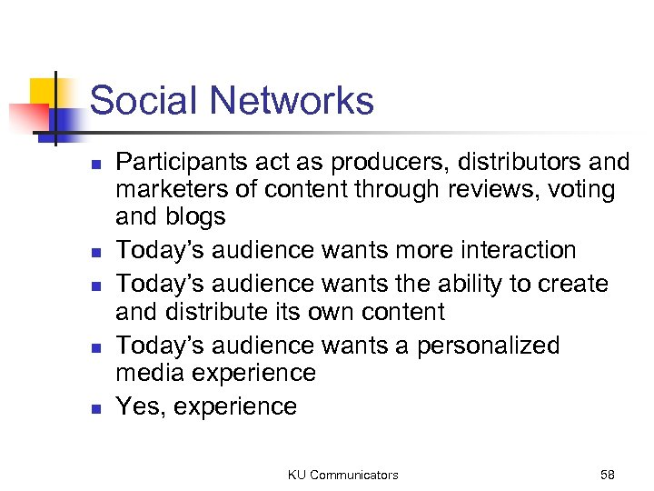 Social Networks n n n Participants act as producers, distributors and marketers of content