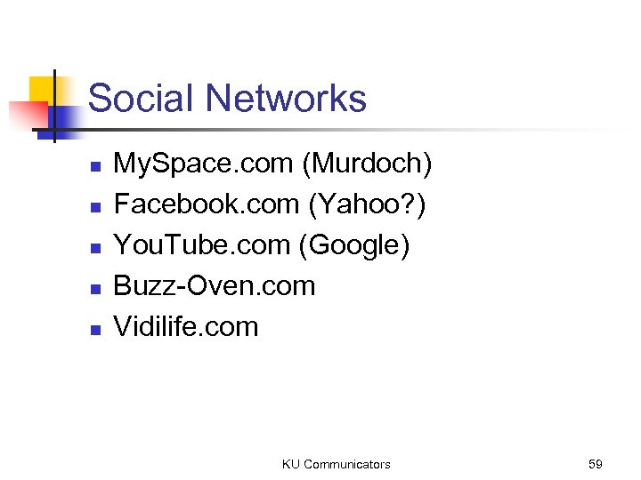 Social Networks n n n My. Space. com (Murdoch) Facebook. com (Yahoo? ) You.