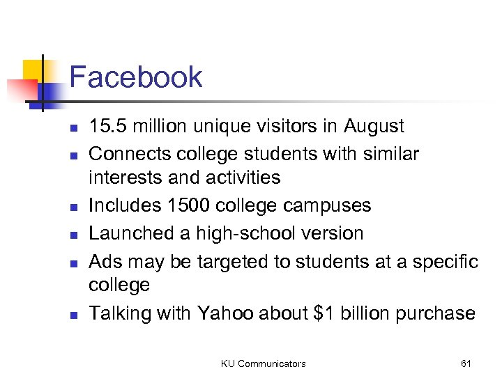 Facebook n n n 15. 5 million unique visitors in August Connects college students