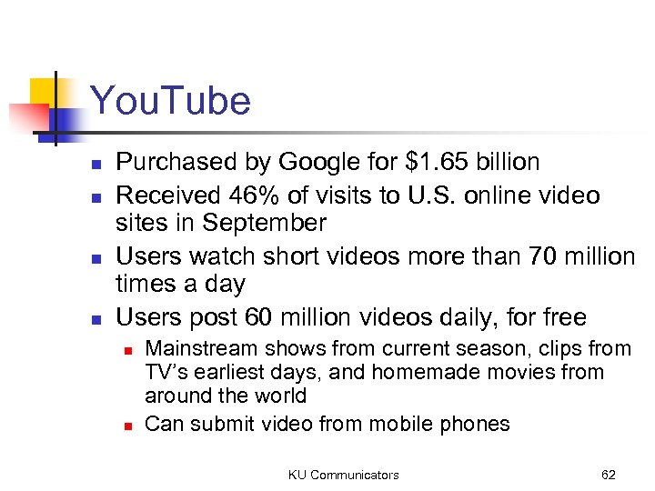 You. Tube n n Purchased by Google for $1. 65 billion Received 46% of