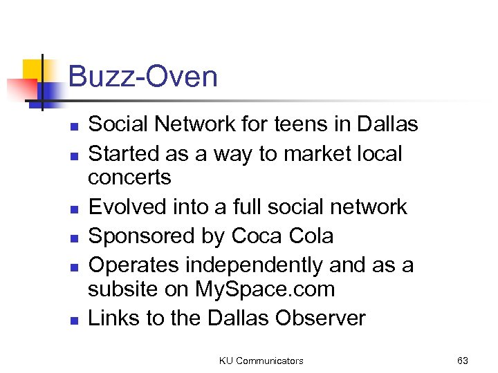 Buzz-Oven n n n Social Network for teens in Dallas Started as a way