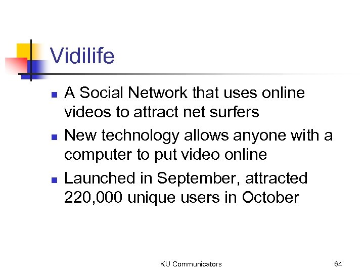 Vidilife n n n A Social Network that uses online videos to attract net