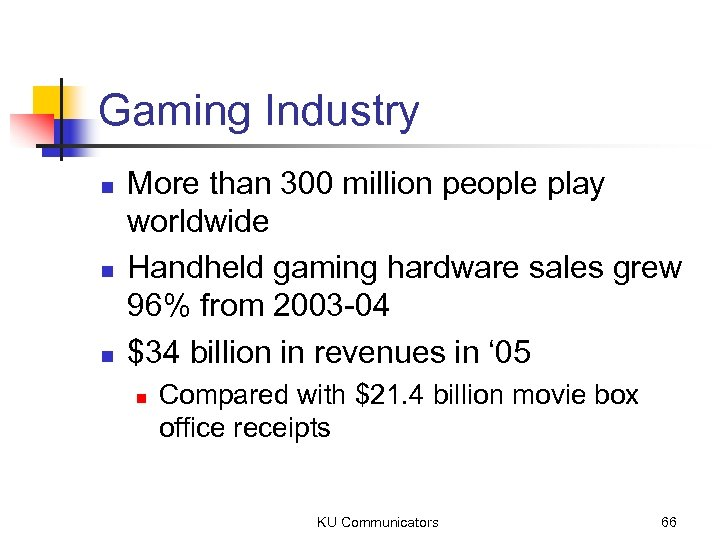 Gaming Industry n n n More than 300 million people play worldwide Handheld gaming
