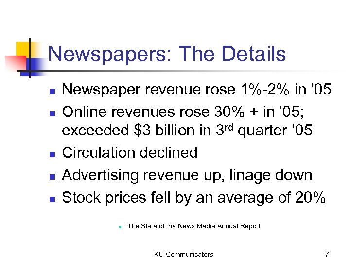 Newspapers: The Details n n n Newspaper revenue rose 1%-2% in ' 05 Online