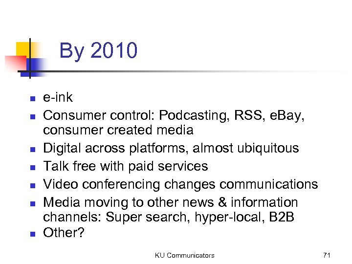 By 2010 n n n n e-ink Consumer control: Podcasting, RSS, e. Bay, consumer