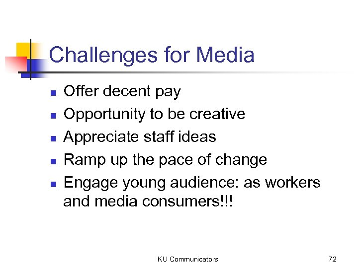 Challenges for Media n n n Offer decent pay Opportunity to be creative Appreciate