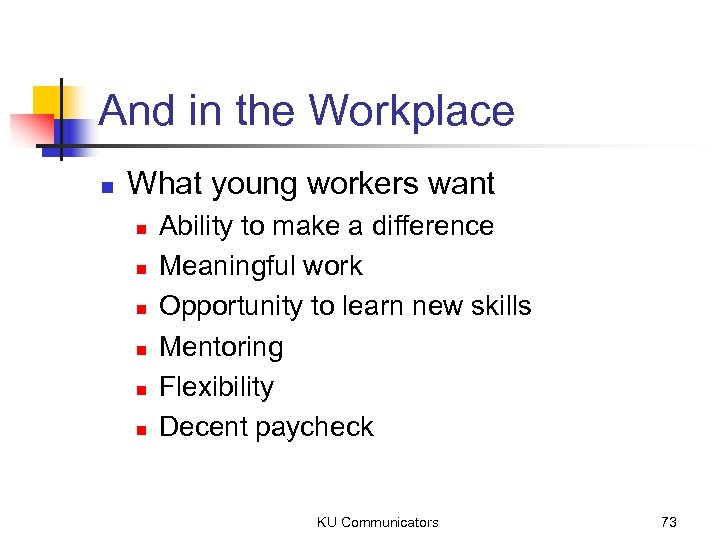 And in the Workplace n What young workers want n n n Ability to