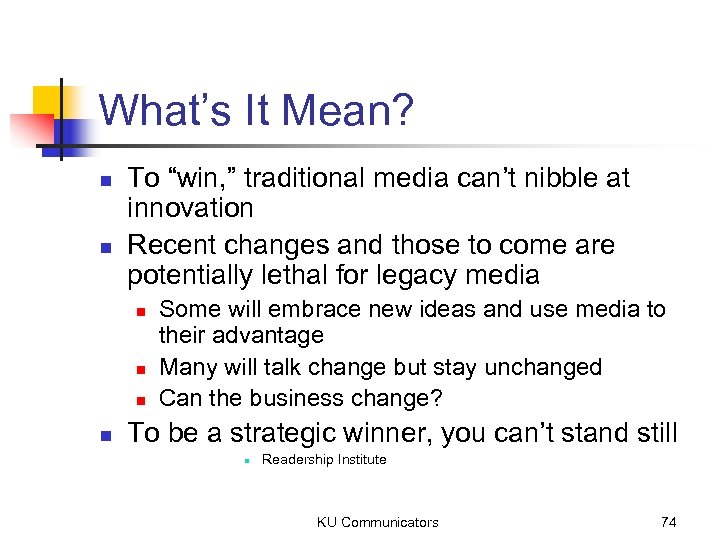 "What's It Mean? n n To ""win, "" traditional media can't nibble at innovation"