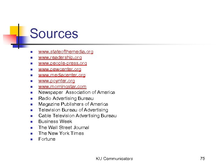 Sources n n n n www. stateofthemedia. org www. readership. org www. people-press. org