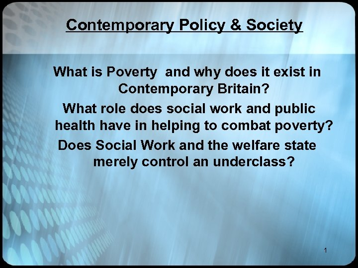 Contemporary Policy & Society What is Poverty and why does it exist in Contemporary