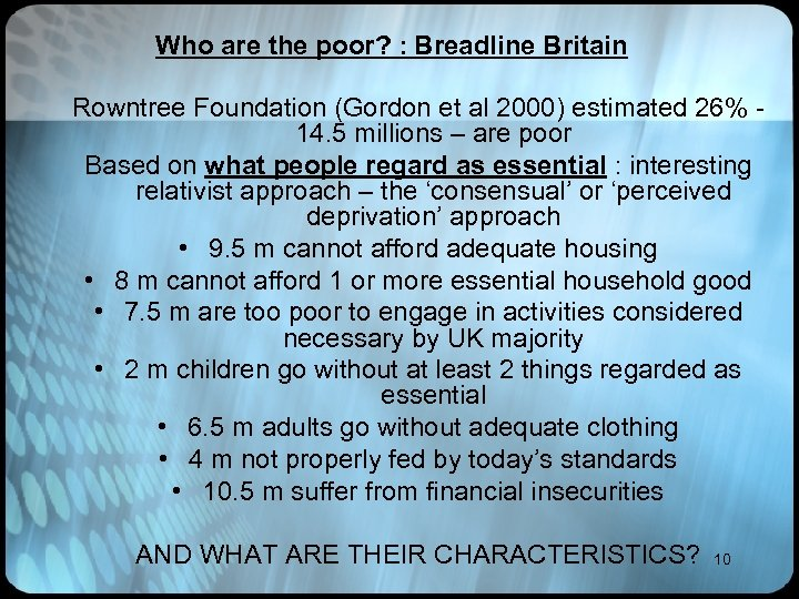 Who are the poor? : Breadline Britain Rowntree Foundation (Gordon et al 2000) estimated